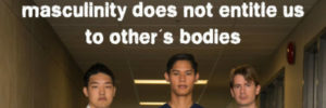 Featured image: Masculinity does not entitle us to other's bodies.