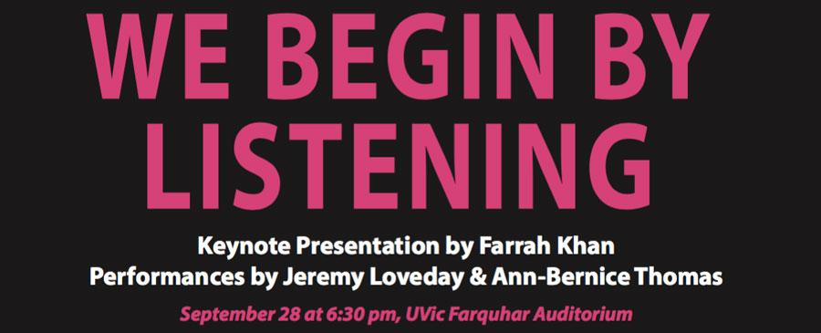 We begin by listening: keynote presentation by Farrah Khan, performances by others...