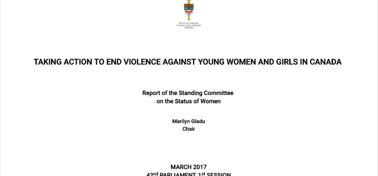 "Title page of the report that says ""TAKING ACTION TO END VIOLENCE AGAINST YOUNG WOMEN AND GIRLS IN CANADA, Report of the Standing Committee on the Status of Women, Marilyn Gladu Chair, MARCH 2017 42nd PARLIAMENT, 1st SESSION"""