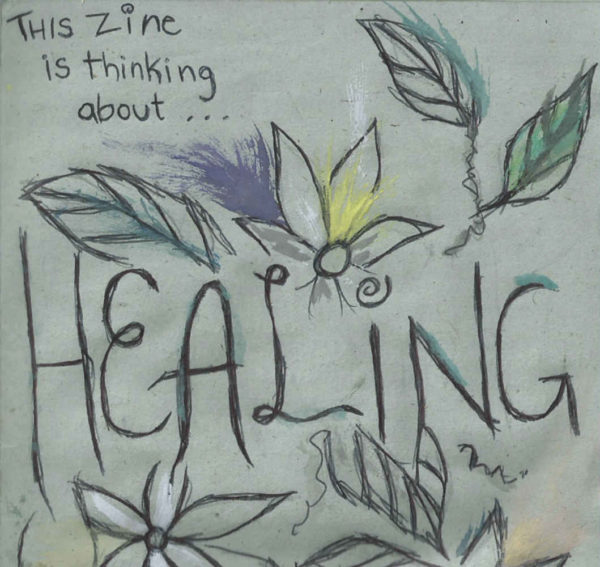"the front cover of the healing zine. a grey-green background with drawings of flowers and leaves poking out like a sunset from the words ""healing"""