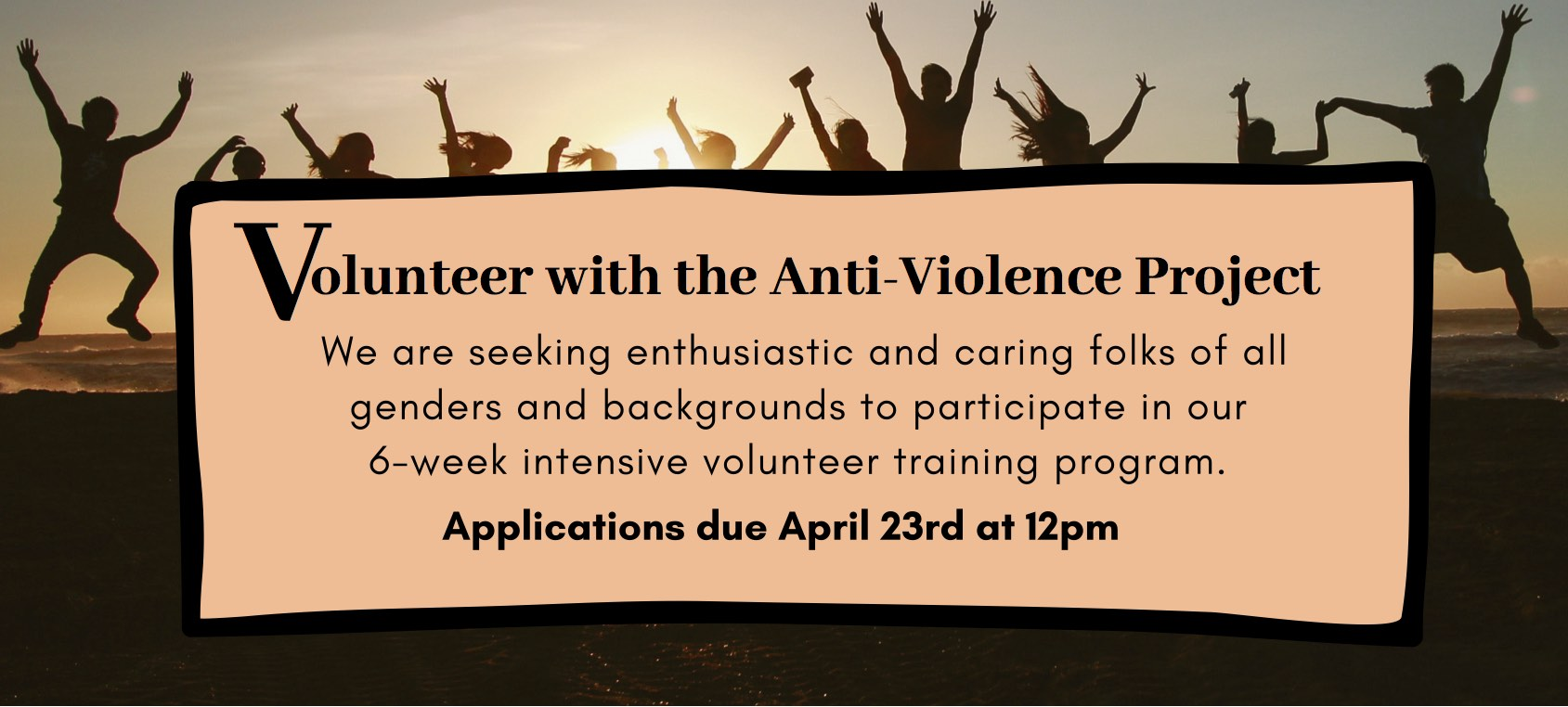 "Image of people celebrating at a beach, with the text ""Volunteer at the Anti-Violence Project: We are seeking enthusiastic and caring folks of all genders and backgrounds to participate in our 6-week intensive volunteer training program. Applications due April 22nd at 12pm."""