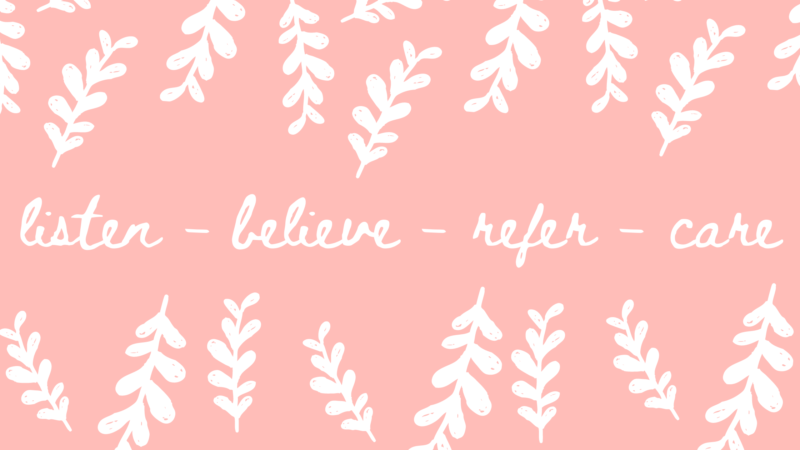 "light pink background with white leaves and text that reads, ""listen, believe, refer, care"""