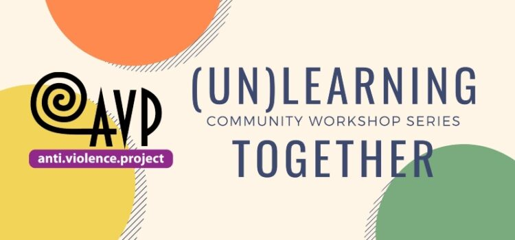"""(Un)learning Together: community workshop series"" written beside the Anti-Violence Project logo"