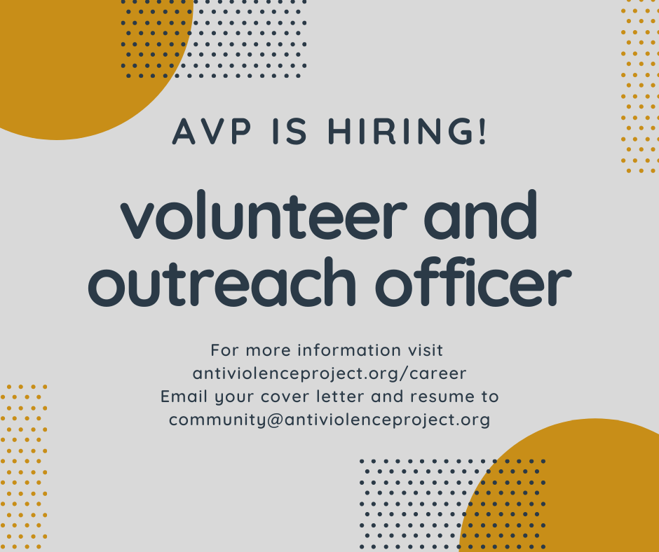 "Gray background with orange circles and the text: ""AVP is hiring! Volunteer and Outreach Officer. For more information, visit antiviolenceproject.org/career. Email your cover letter and resume to community@antiviolenceproject.org."""